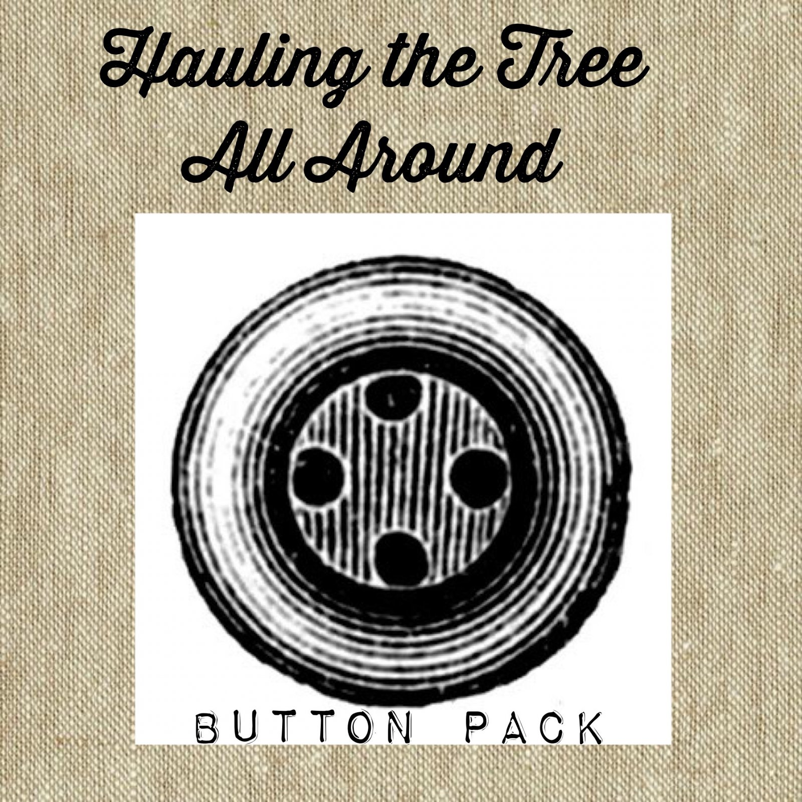 Hauling the Tree All Around Button Pack