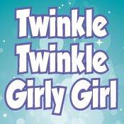 Twinkle Twinkle Girlie Girl.
