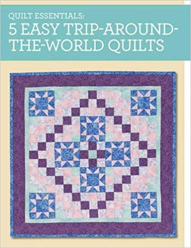 5 Easy Trip-Around-The-World Quilts by Maggie Ball
