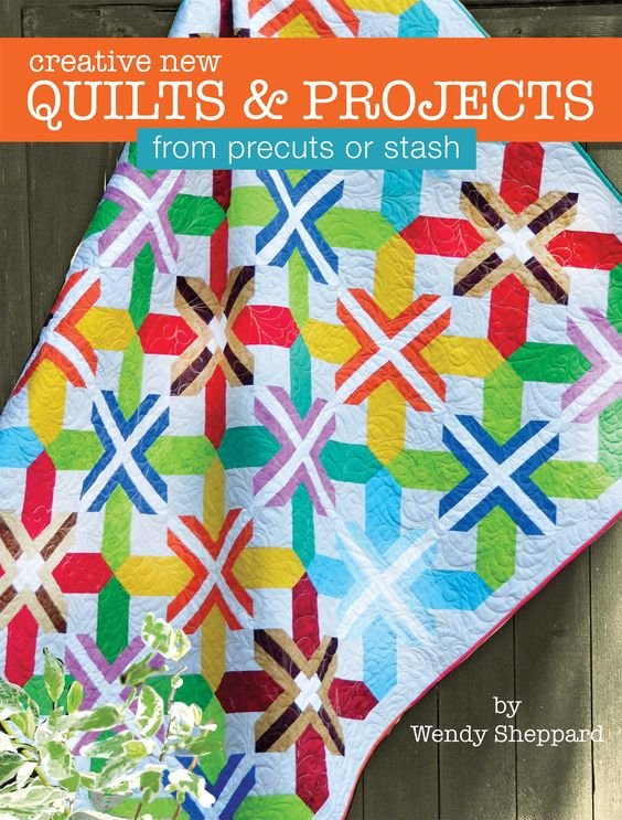 Creative New Quilts & Projects for Precuts by Wendy Sheppard