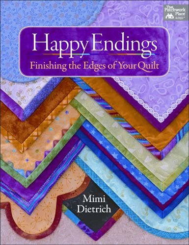 Happy Endings Finishing the Edges of Your Quilt by Mimi Dietrich 2013 edition now 'out of print'