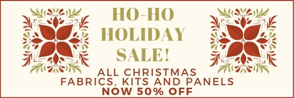 Christmas Fabric, Kits and Panels Now 50% OFF