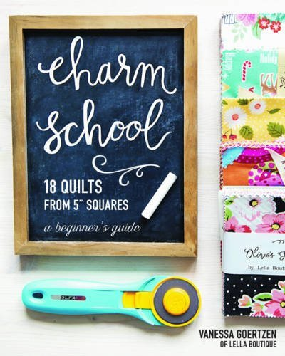 Charm School 18 Quilts from 5 Squares: A Beginner's Guide