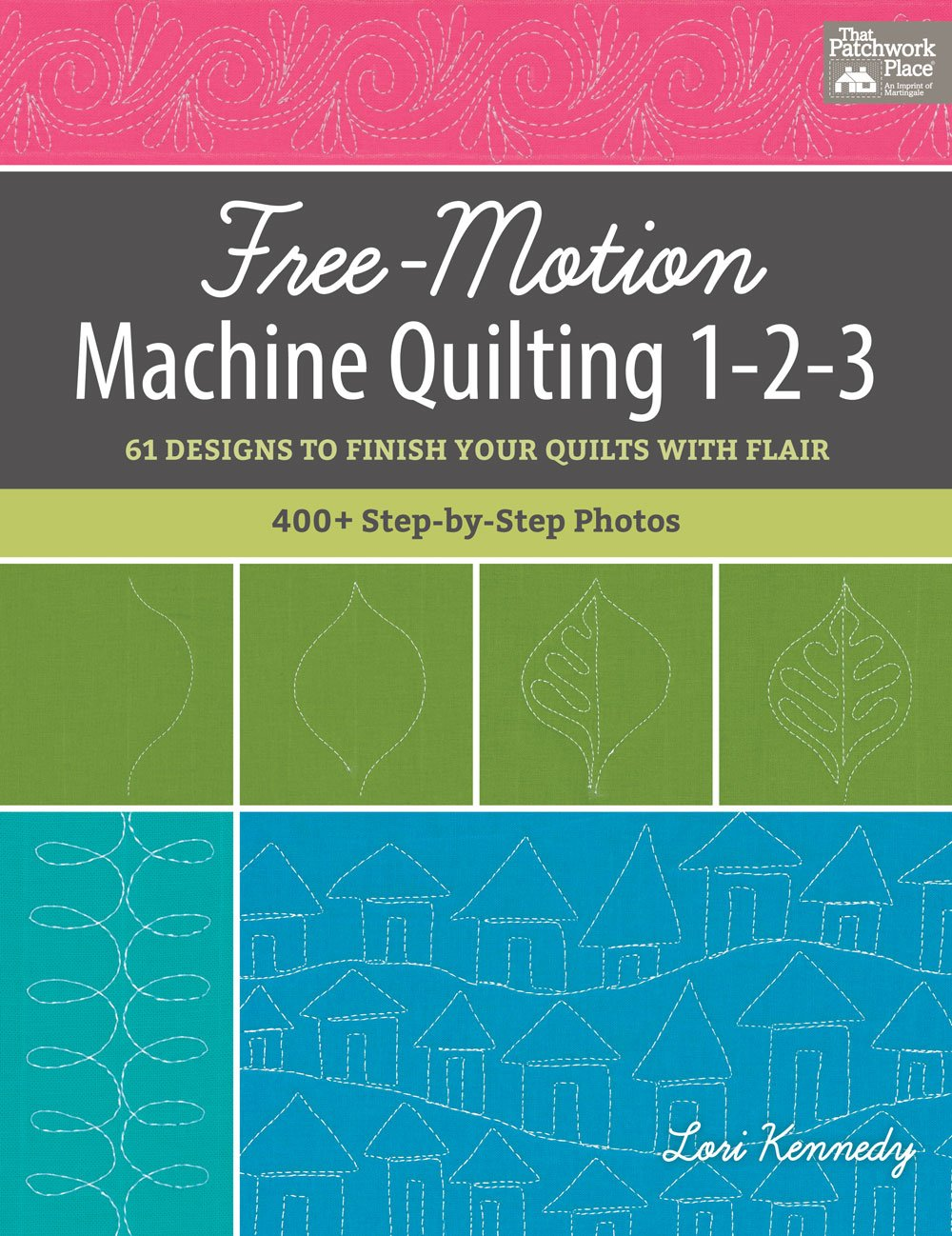 Free-Motion Machine Quilting 1-2-3 by Lori Kennedy for That Patchwork Place