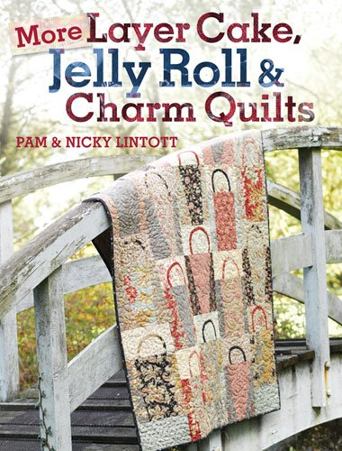 More Layer Cake Jelly Roll & Charm Quilts by Pam & Nicky Lintott KRW0648