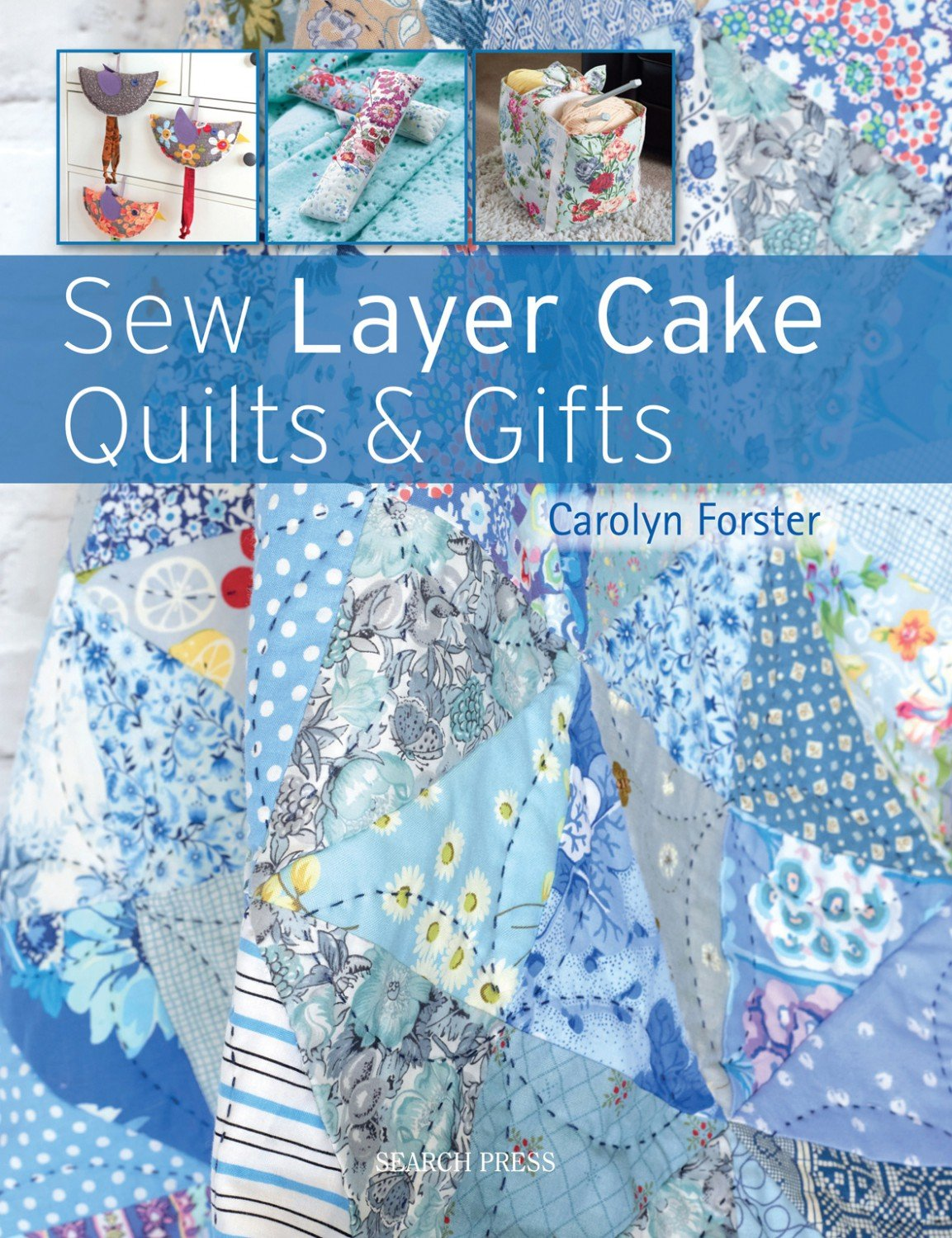Sew Layer Cake Quilts & Gifts by Carolyn Forster SP1377