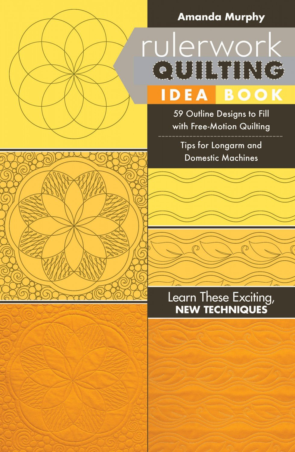 Rulerwork Quilting Idea Book: 59 Outline Designs to Fill with Free-Motion Quilting Tips for Longarm and Domestic Machines  by Amanda Murphy