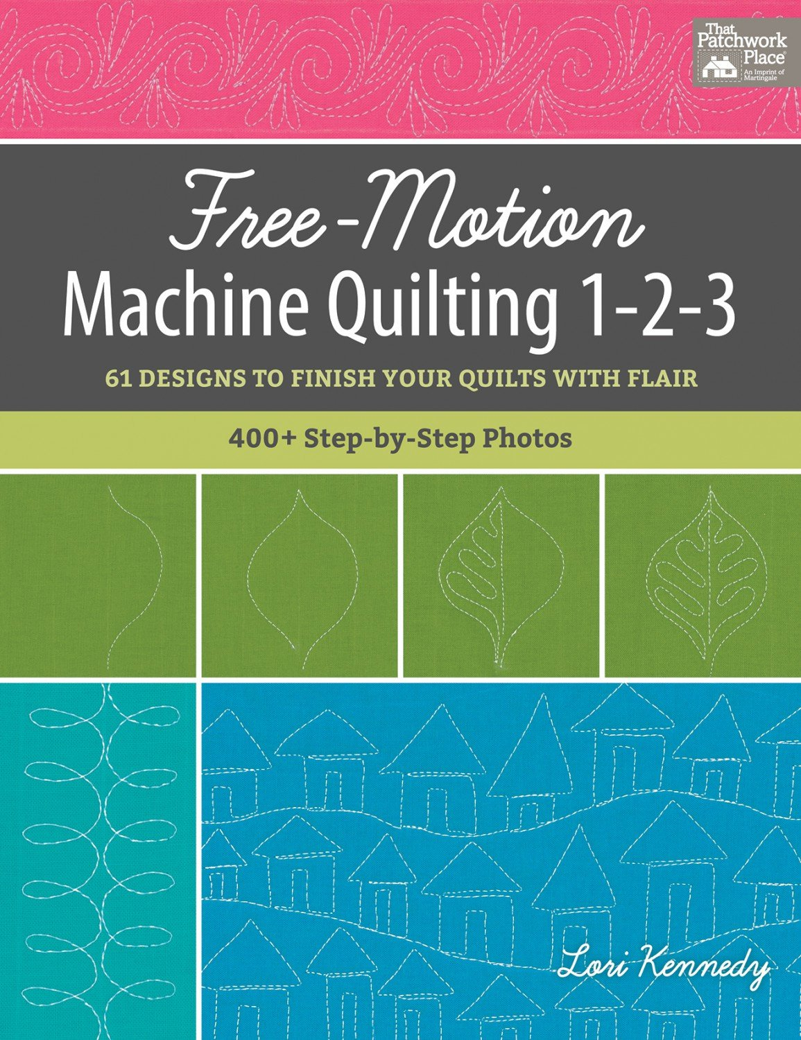 Free-Motion Machine Quilting 1-2-3: 61 Designs to Finish Your Quilts with Flair by Lori Kennedy