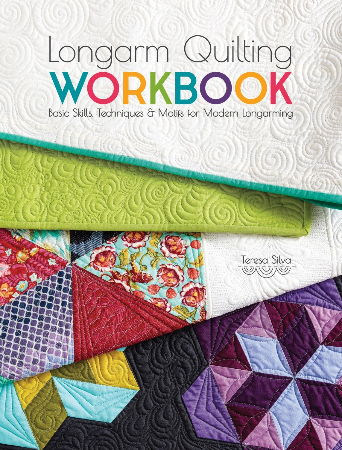 Longarm Quilting Workbook: Basic Skills Techniques & Motifs for Modern Longarming by Teresa Silva