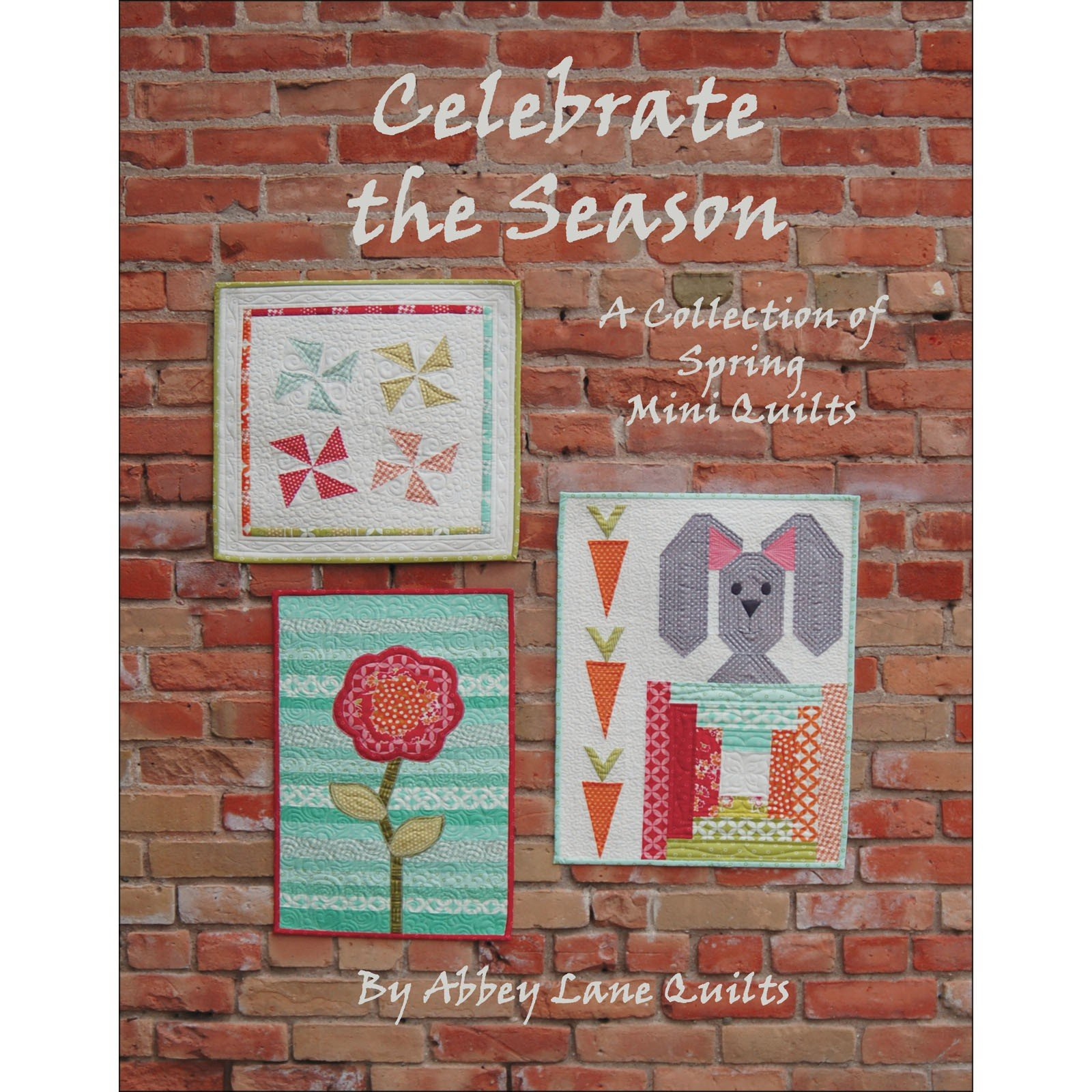 Celebrate The Season Spring<br/>Abbey Lane Quilts