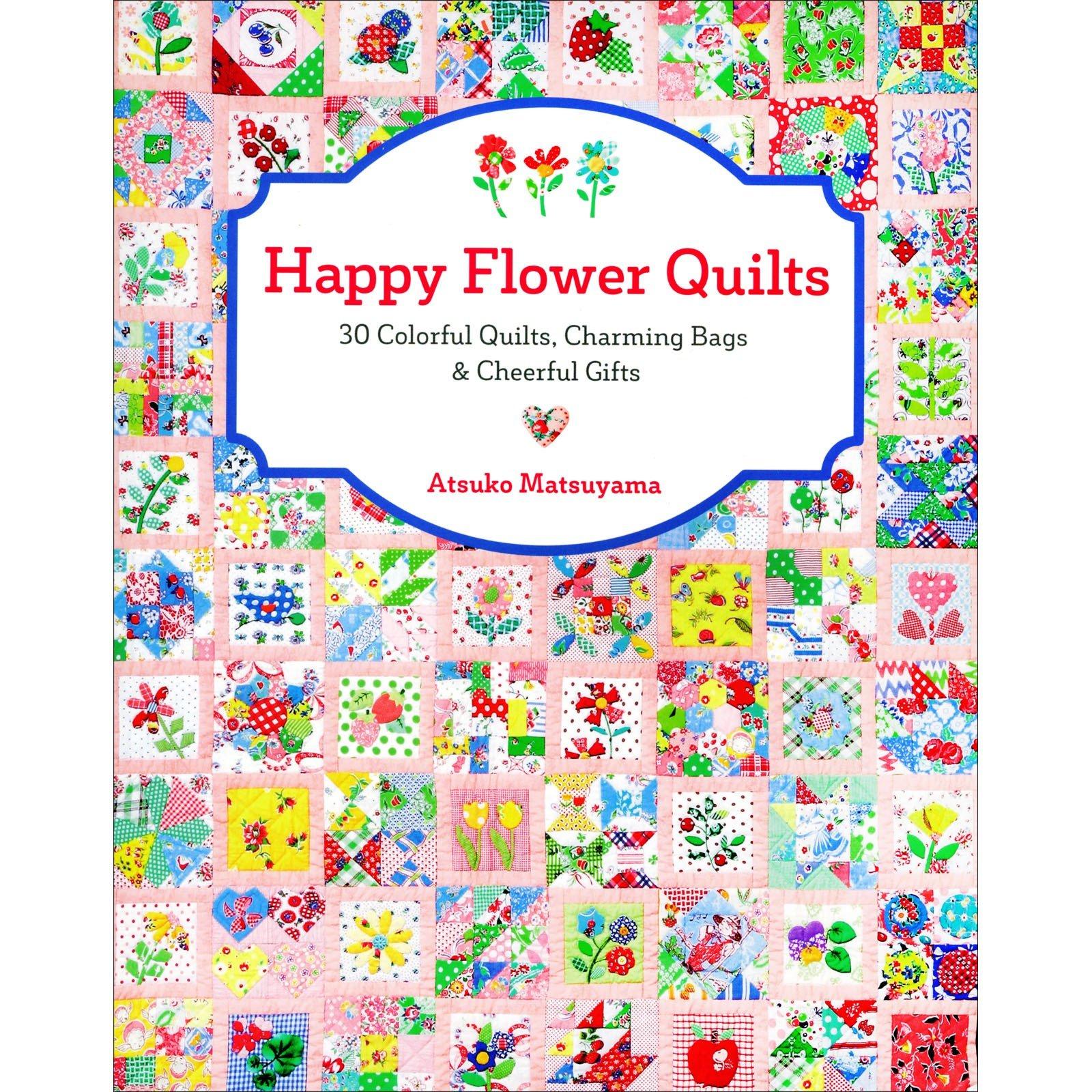 Happy Flower Quilts<br/>Atsuko Matsuyama