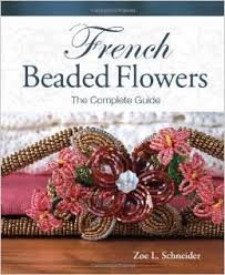 French Beaded Flowers- the Complete Guide. by Zoe L. Schneider