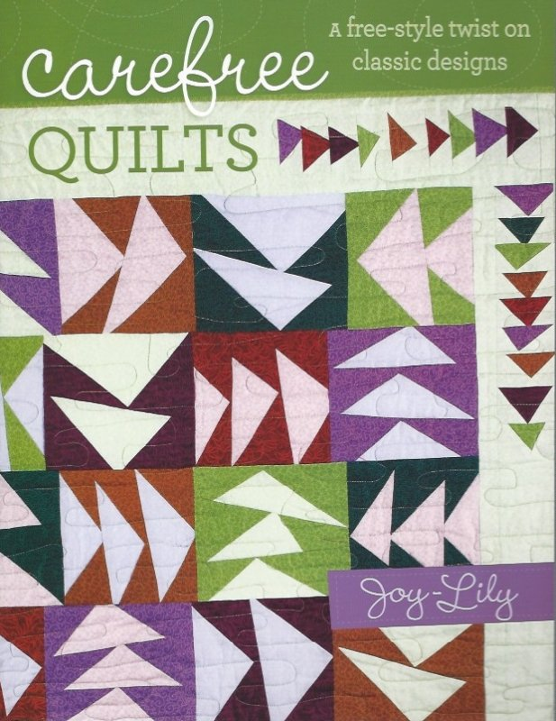Carefree Quilts: A Free-Style Twist On Classic Designs - Y1329
