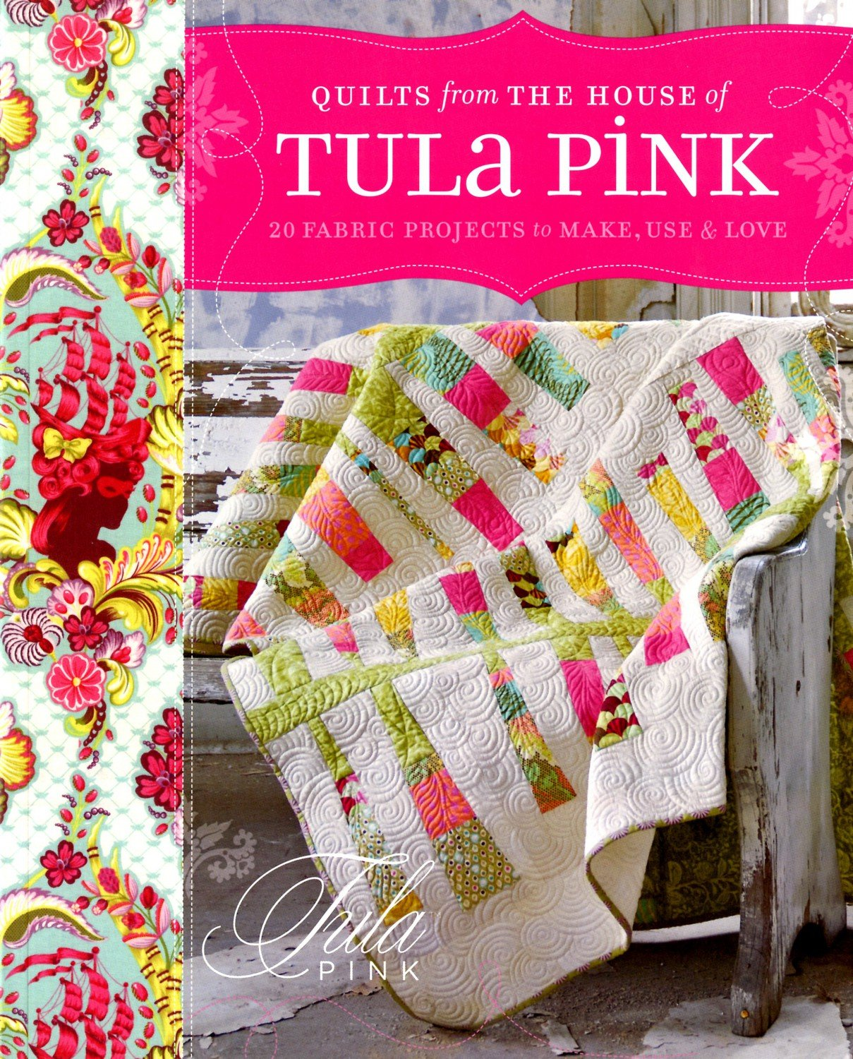 Quilts From the House of Tula Pink - W1582 - MAY BE RESTOCKED UPON REQUEST