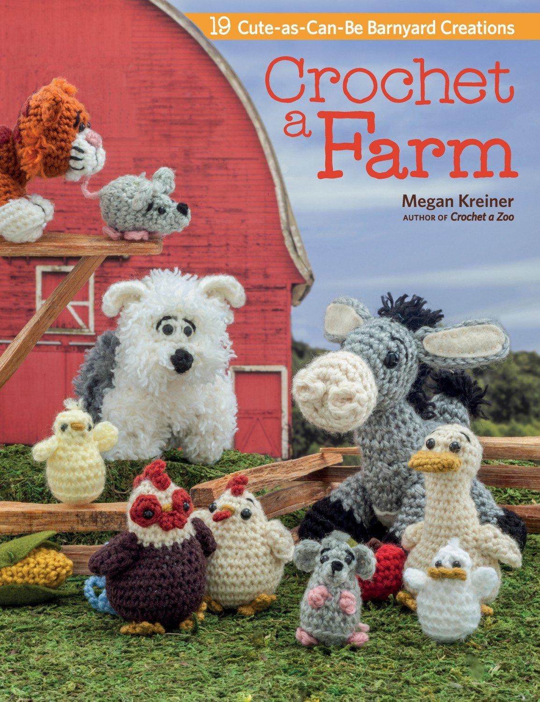 Crochet a Farm 19 Cute-as-Can-Be Barnyard Creations - Softcover