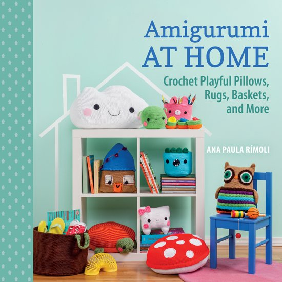 Amigurumi at Home - Crochet Playful Pillows, Rugs, Baskets, and More