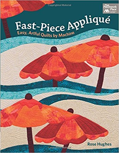 *Fast-Piece Applique by Rose Hughes