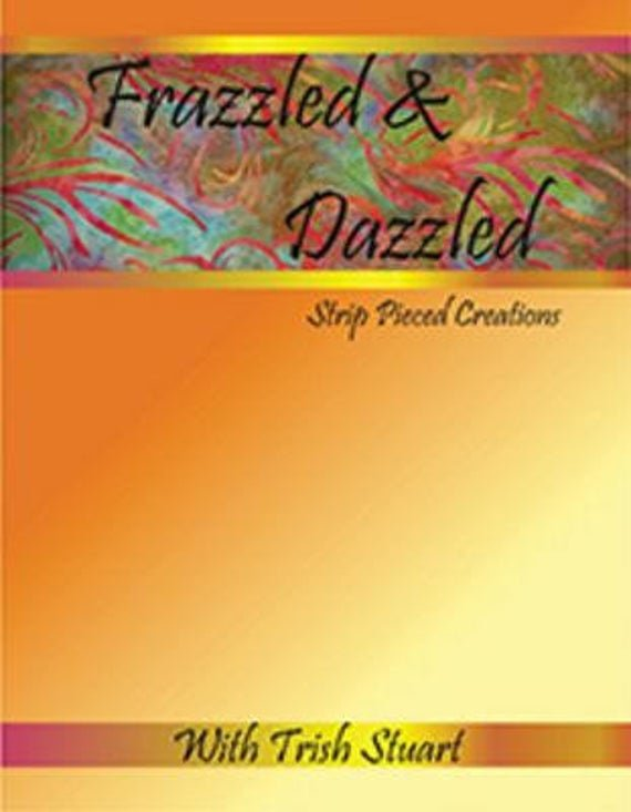 Frazzled and Dazzled Quilt Book
