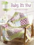 Baby, It's You! Baby, It_s You! presents 10 terrific baby quilt and bag projects...