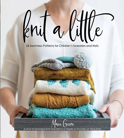 Knit a Little: 24 Seamless Patterns for Childrens Sweaters & Hats by Marie Greene