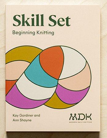 Modern Daily Knitting Skill Set: Skill Set, Beginning Knitting