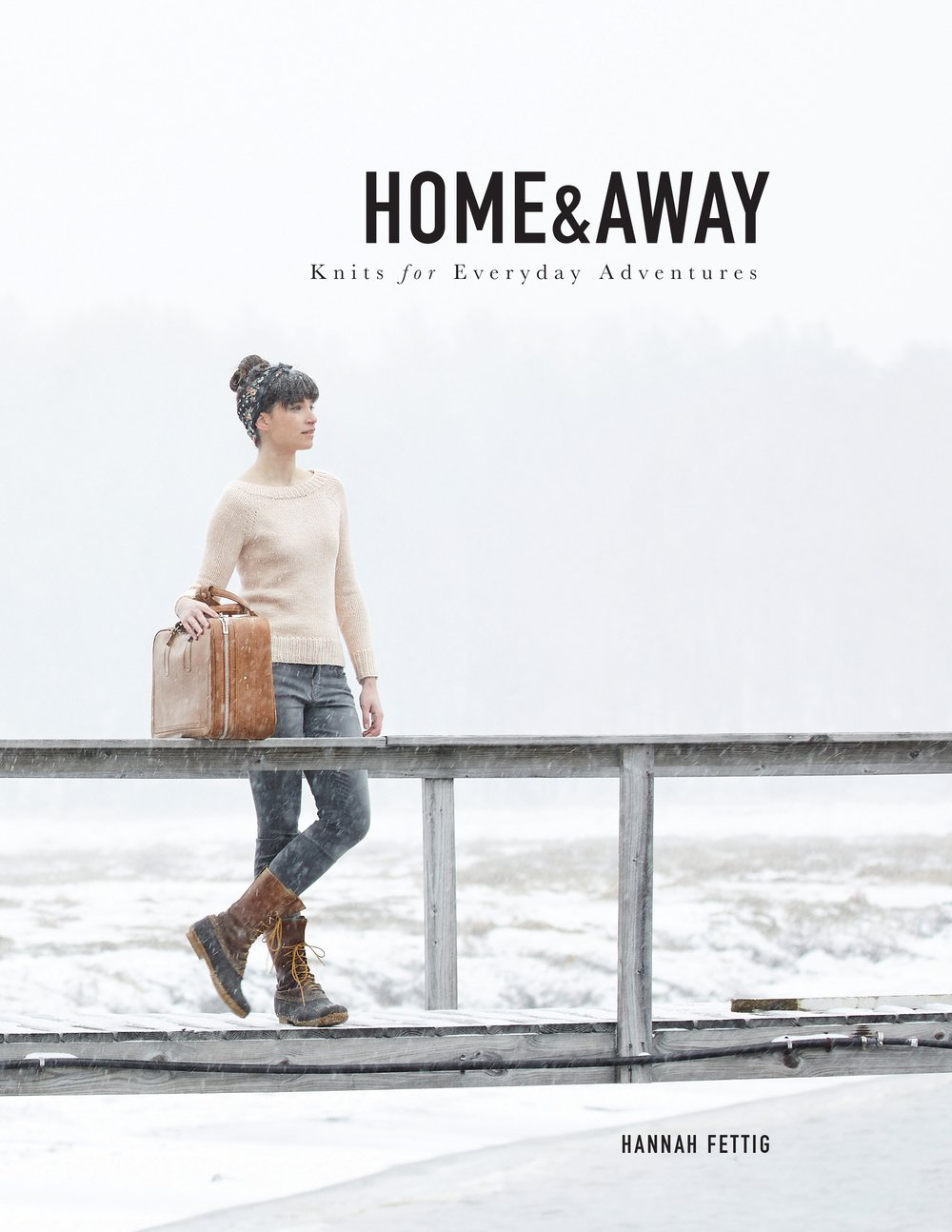 Home & Away Knits for Everyday Adventures by Hannah Fettig