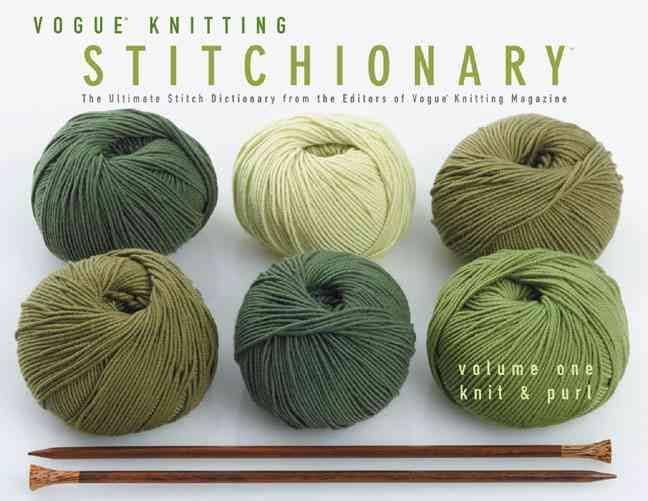 Vogue Knitting Stitchionary Volume 1: Knit & Purl