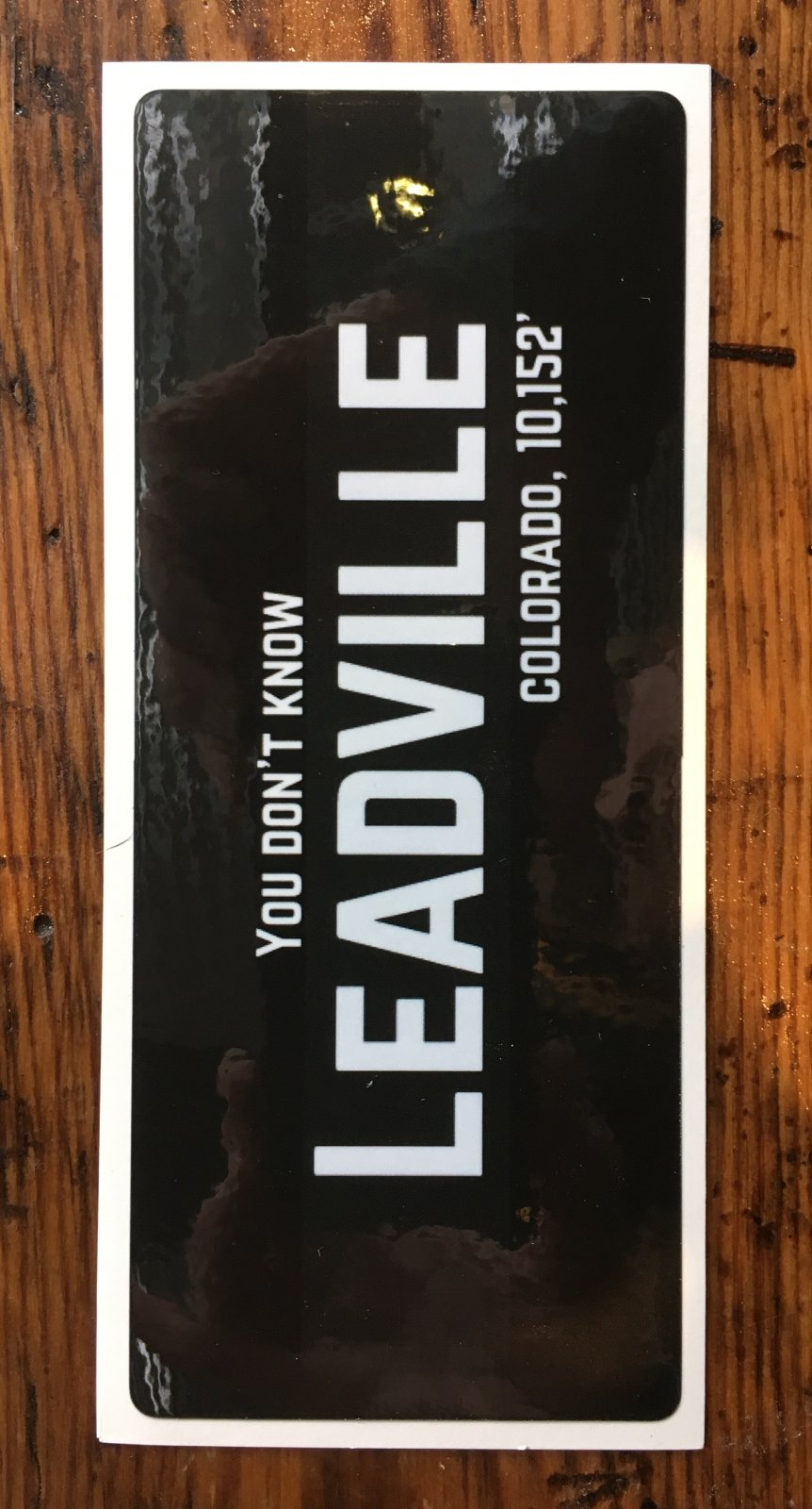 You Don't Know Leadville Sticker