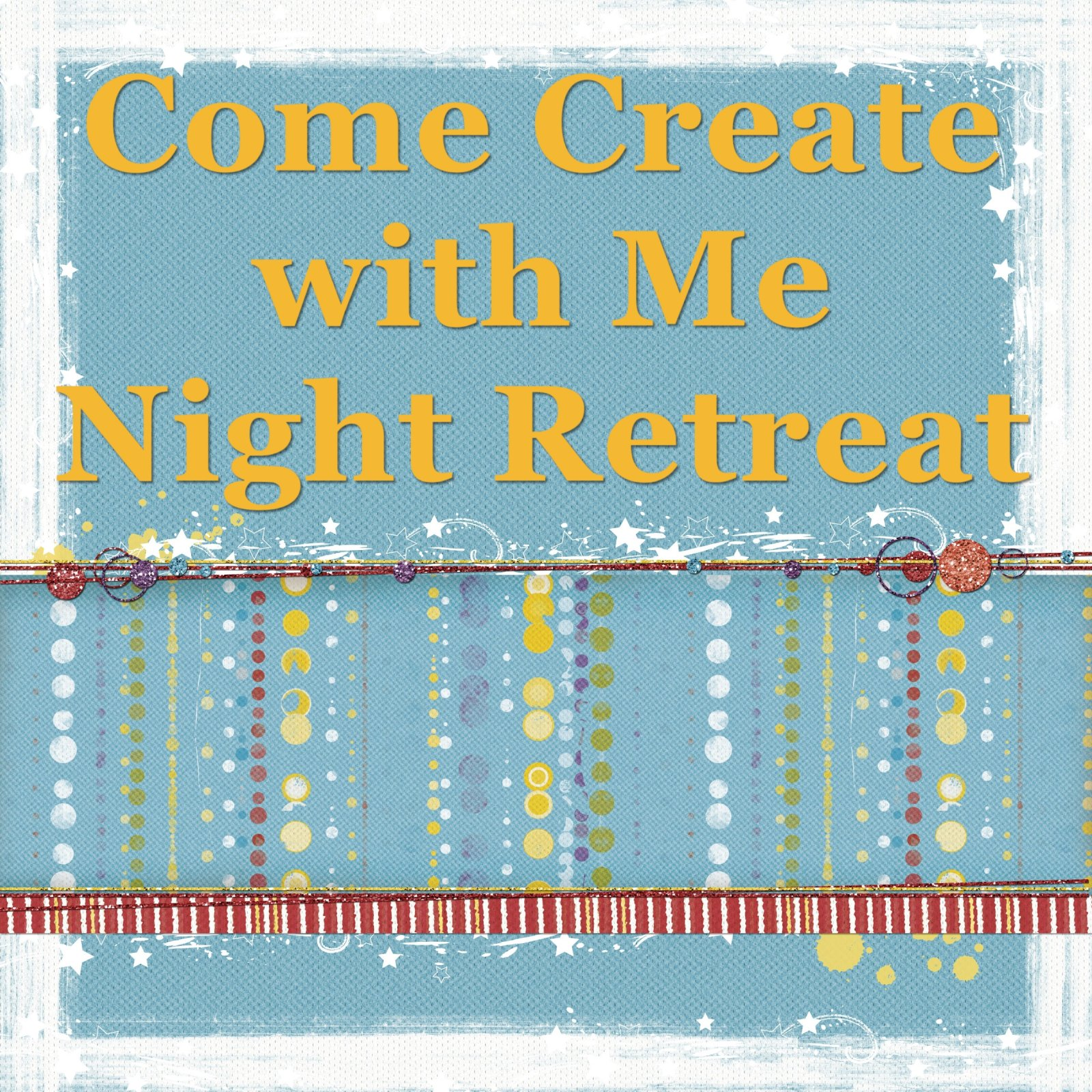 Come Create with Me Night Retreat--April 12, 2021