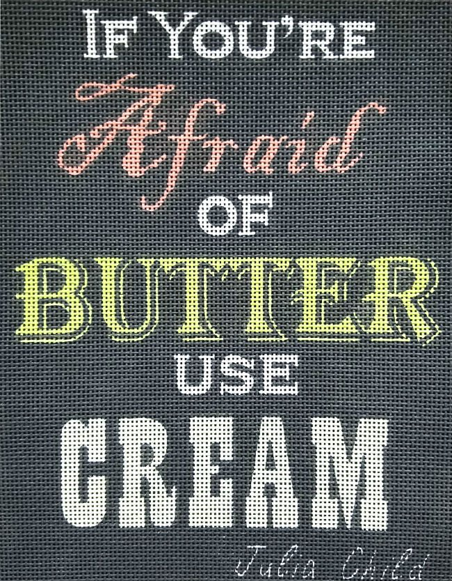 If You're Afraid Of Butter Use Cream Needlepoint