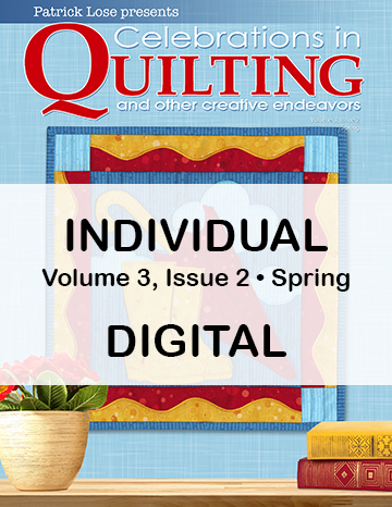 Celebrations in Quilting - Spring 2021 Single Issue DIGITAL EDITION Available Soon