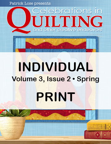 Celebrations in Quilting - Spring 2021 Single Issue PRINT Edition Preorder Now
