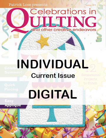 Celebrations in Quilting - SUMMER 2019 Single Issue DIGITAL Edition