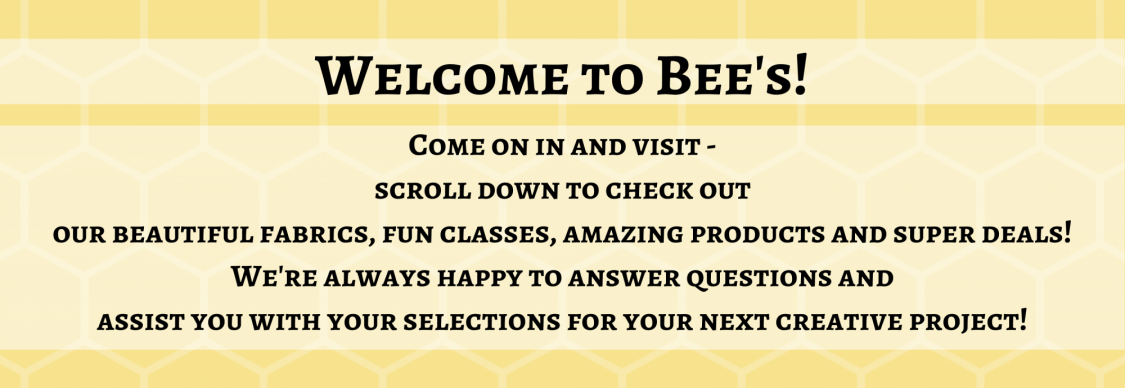 Bee's Quilt Shop and Studio Welcome