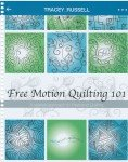 Free Motion Quilting 101 by Tracey Russell