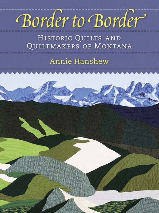 Border to Border: Historic Quilts & Quiltmakers of Montana