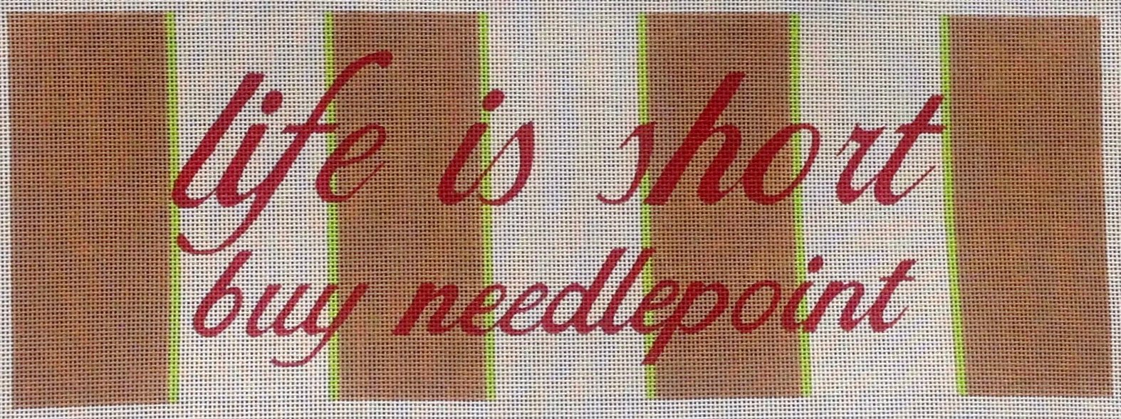 CV315 Life is Short Buy Needlepoint