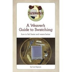 A Weaver's Guide to Swatching
