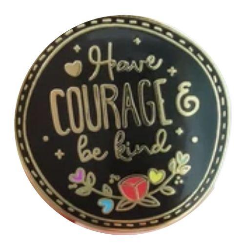 Have Courage to Be Kind Pin