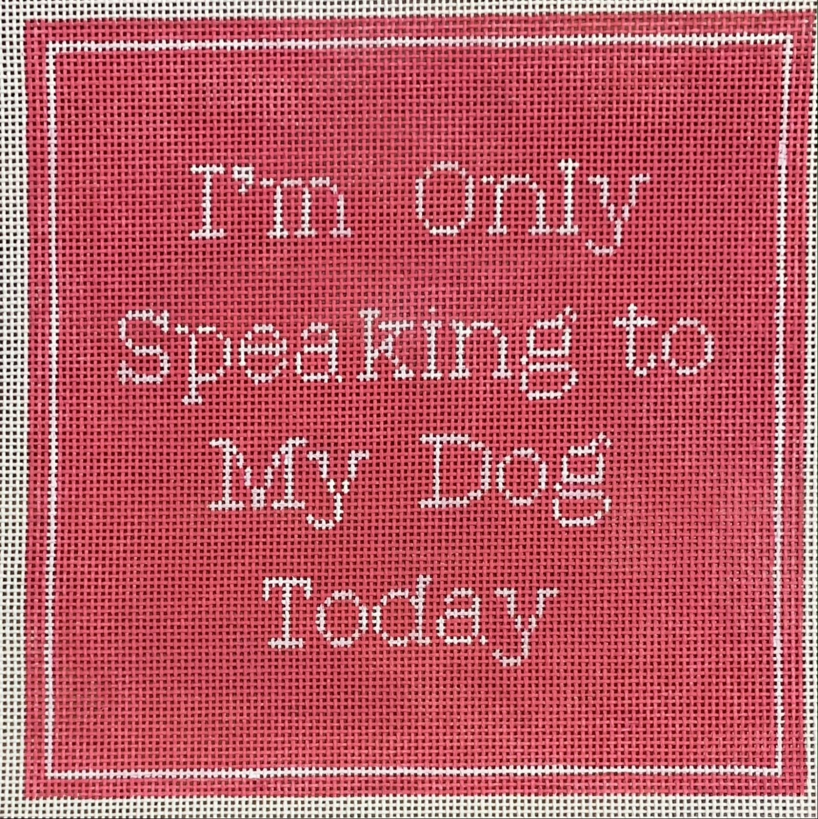 I'm Only Speaking to My Dog Today - Pink