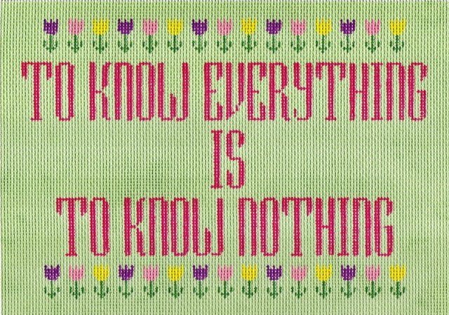 To know everything is to know nothing