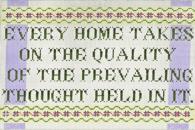 Every home takes on the quality of the prevailing thought held in it