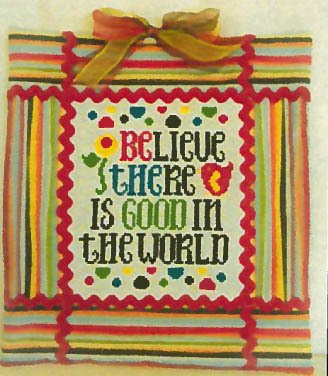 Cherry Hill Stitchery Believe There is Good