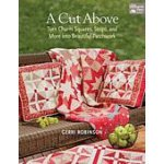 A Cut Above A Cut Above: Turn Charm Squares, strips and more