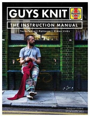 GUYS KNIT: THE INSTRUCTION MANUAL