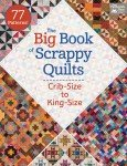 The Big Book Of Scrappy Quilts - That Patchwork Place