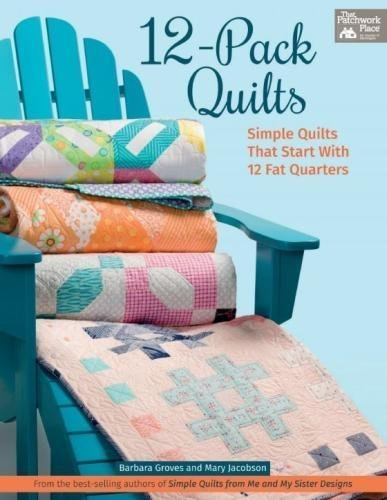 12-Pack Quilts: Simple Quilts that Start with 12 Fat Quarters - Barbara Groves
