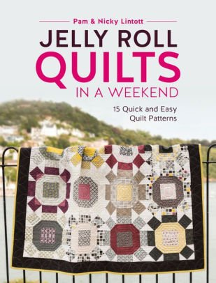 Jelly Roll Quilts In A Weekend - Pam & Nicky Lintott