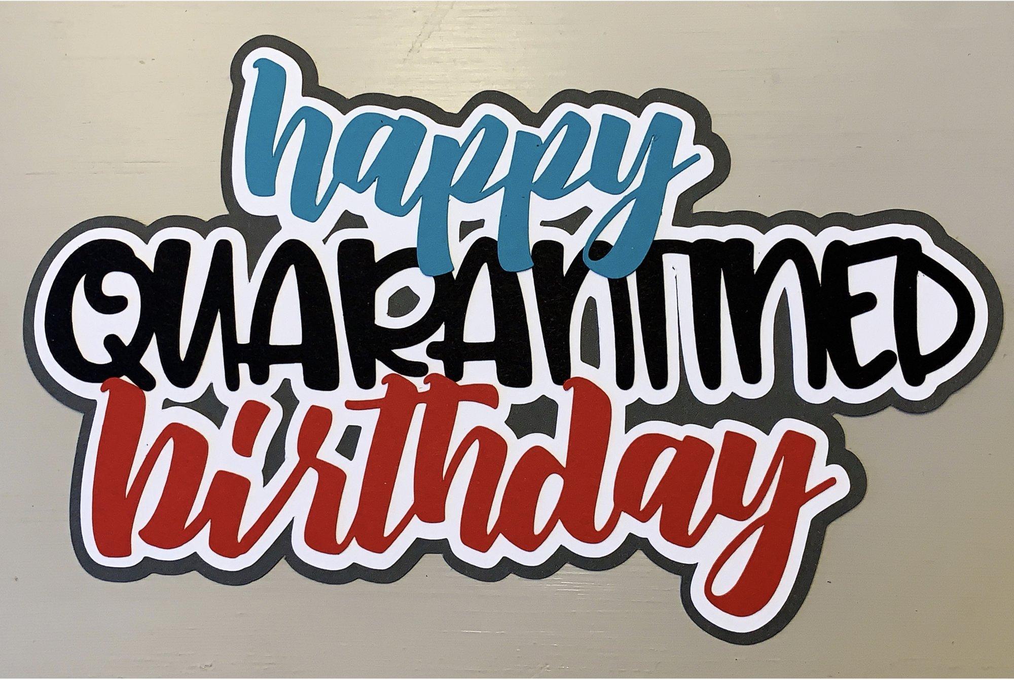 Happy Quarantined Birthday  Custom Die-cut