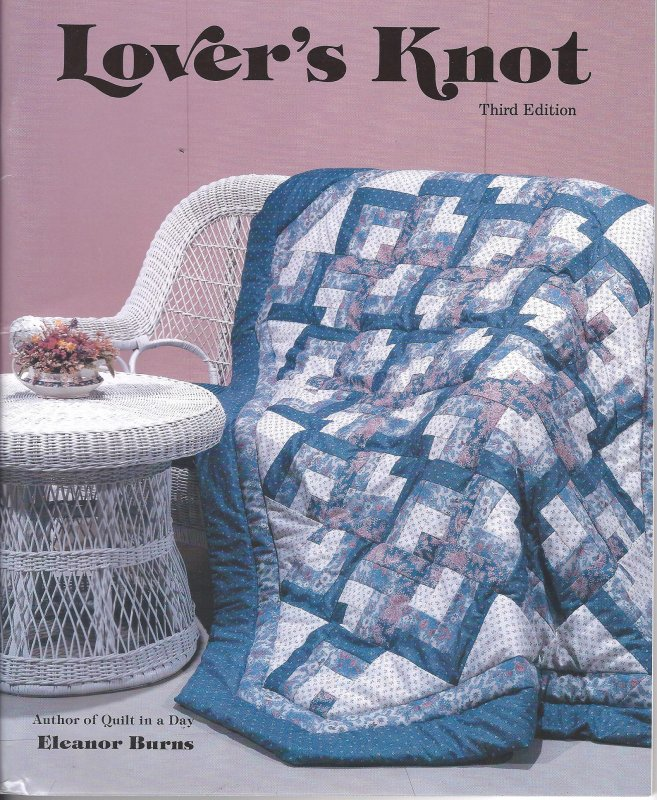 Lover's Knot Third Edition by Eleanor Burns Quilt in a Day Quilt Book